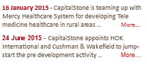 16 January 2015 - CapitalStone is teaming up with Mercy Healthcare System for developing Tele medicine healthcare in rural areas .. More... 24 June 2015 - CapitalStone appoints HOK International and Cushman & Wakefield to jump-start the pre development activity .. More...